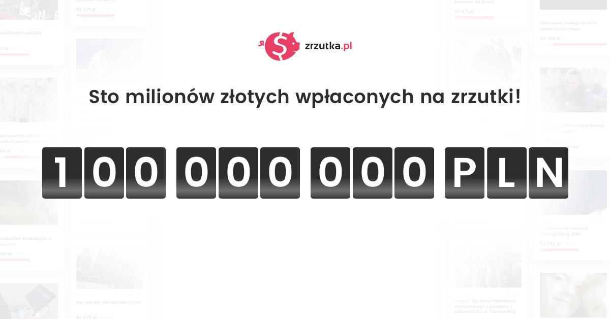 Sto milionów złotych na zrzutka.pl!