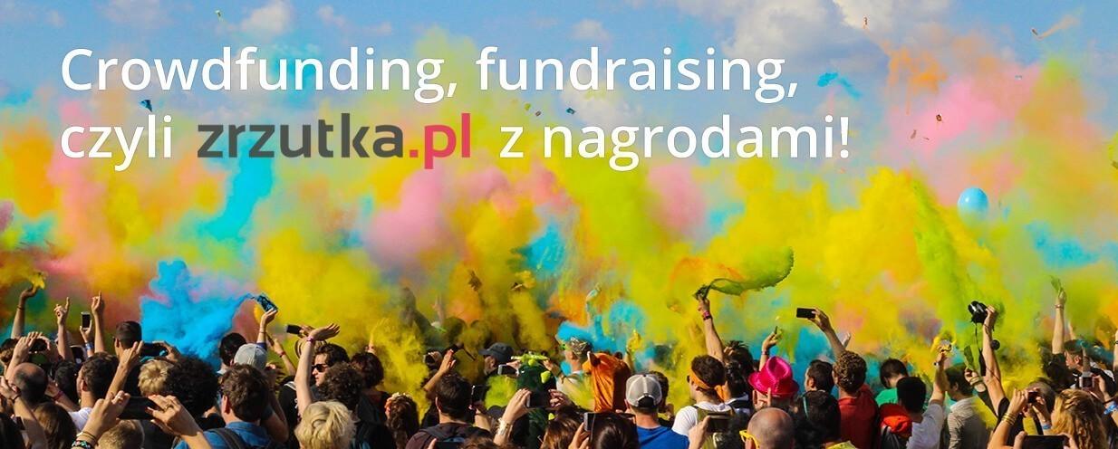 Crowdfunding, fundraising, czyli zrzutka.pl z nagrodami!