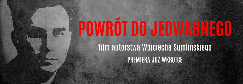 """Film dokumentalny """"POWRÓT DO JEDWABNEGO"""" Wojciecha Sumlińskiego!"""