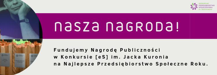 Nagroda Publiczności w Konkursie [eS] im. Jacka Kuronia na Najlepsze Przedsiębiorstwo Społeczne