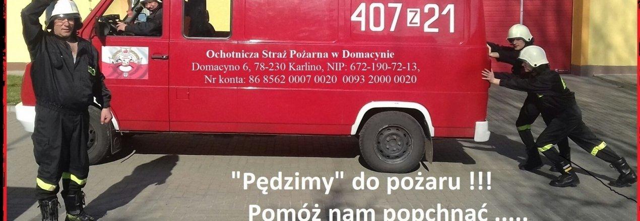 Pomóż nam popchnąć....... zbiórkę na nowy wóz strażacki dla         OSP w Domacynie!