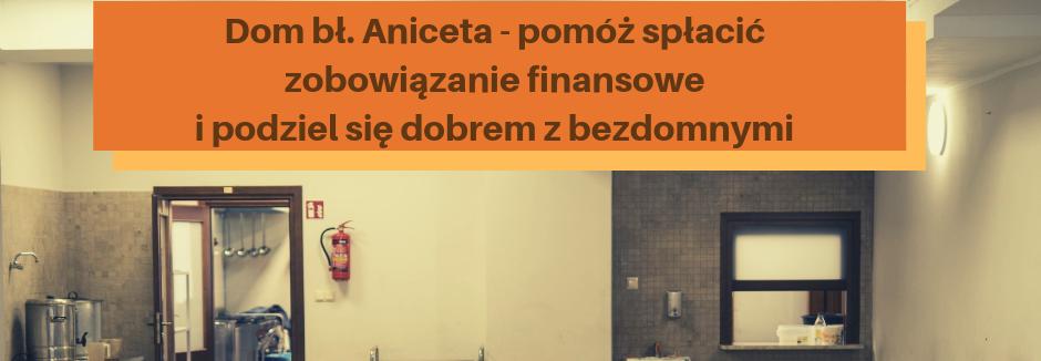 Dom bł. Aniceta dla bezdomnych - pomóż spłacić zobowiązanie finansowe
