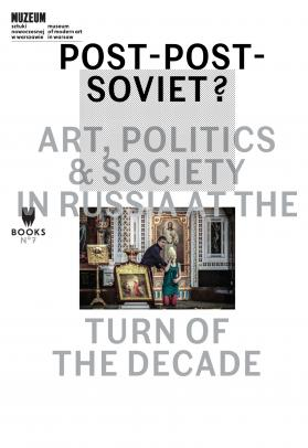 "Książka ""Post-Post-Soviet? Art, Politics and Society in Russia at the Turn of the Decade"""