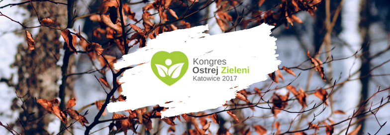 Kongres Ostrej Zieleni Katowice 2017