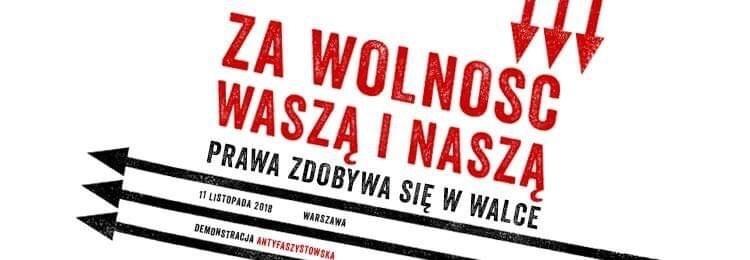 """Demonstracja antyfaszystowska """"Za Wolność Waszą i Naszą. Prawa zdobywa się w walce"""" 11.11.2018"""