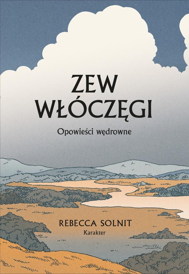 """Książka """"Zew włóczęgi. Opowieści wędrowne"""" Rebecca Solnit"""