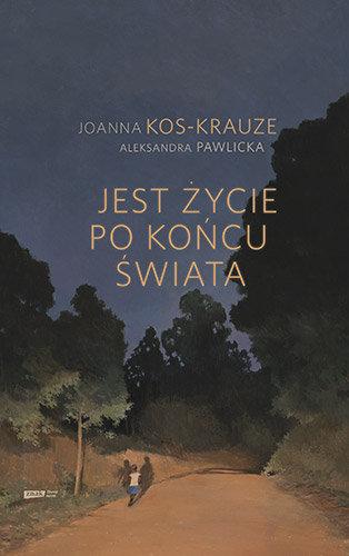 """Książka z autografem """"Jest życie po końcu świata"""" Joanny Kos-Krauze i Aleksandry Pawlickiej"""