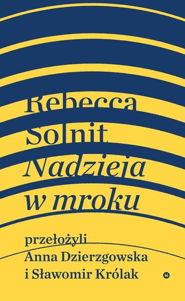 """Książka """"Nadzieja w mroku. Nieznane opowieści, niebywałe możliwości"""", Rebecca Solnit"""