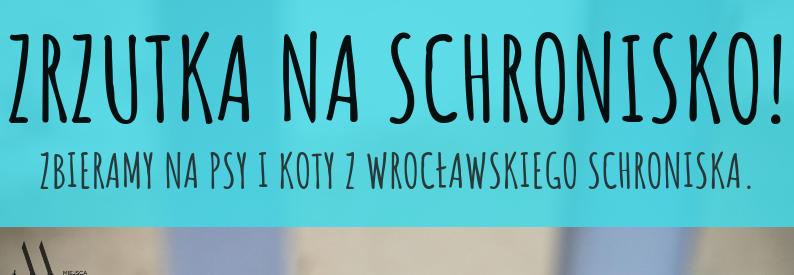 Wakacyjna zrzutka na Wrocławskie Schronisko!